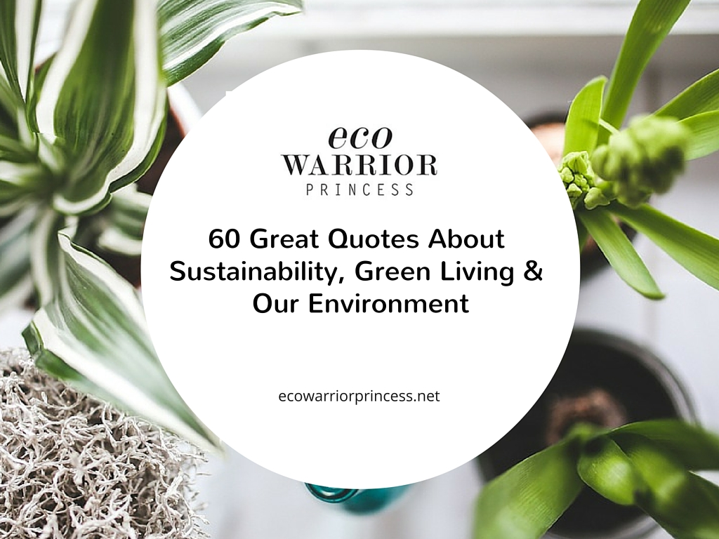 60 Great Quotes About Sustainability, Green Living and Our Environment