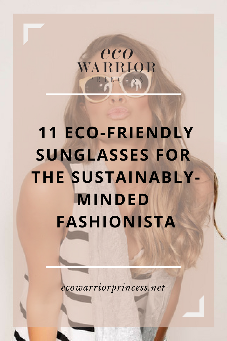 11 Eco-Friendly Sunglasses for the Sustainably-Minded Fashionista