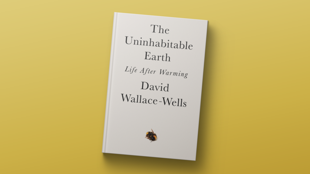 The Uninhabitable Earth Life After Warming by David Wallace-Wells